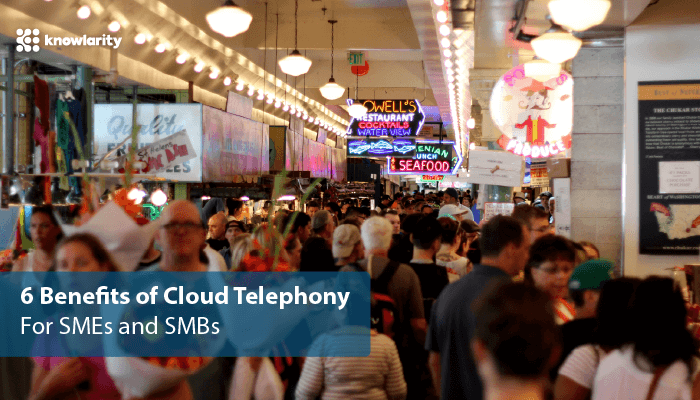 6 Benefits of Cloud Telephony For SMEs and SMBs