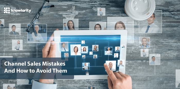 3 Damaging Channel Sales Mistakes and How to Avoid Them