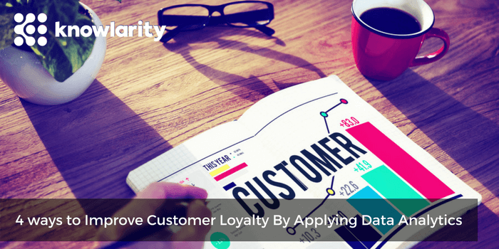 4 ways to Improve Customer Loyalty By Applying Data Analytics