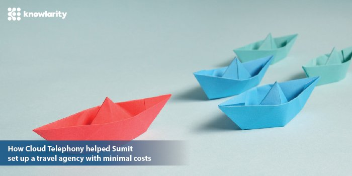 How Cloud Telephony helped Sumit set up a travel agency with minimal costs